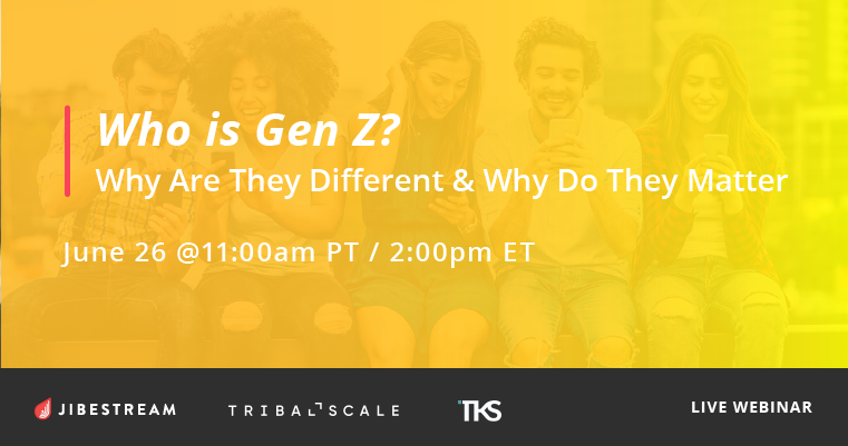 Jibestream and TribalScale Webinar: Who is Gen Z? Why Are They Different and Why Do They Matter?