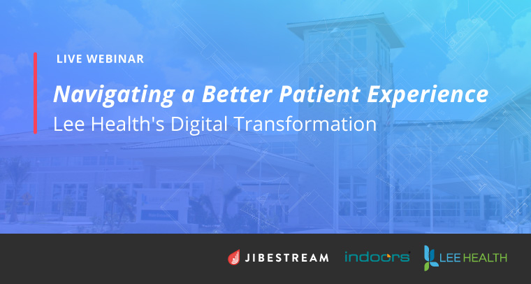 Jibestream and indoo.rs Webinar: Navigating a Better Patient Experience - Lee Health's Digital Transformation