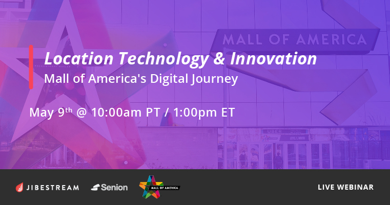 Jibestream and Senion Webinar: Location Technology and Innovation - Mall of America's Digital Journey
