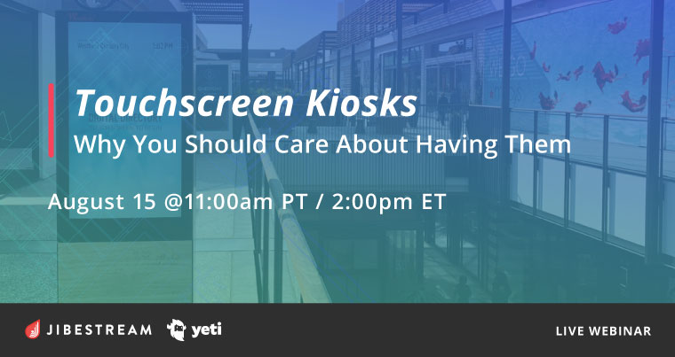 Jibestream & Yeti webinar - Touchscreen Kiosks - Why You Should Care About Having Them