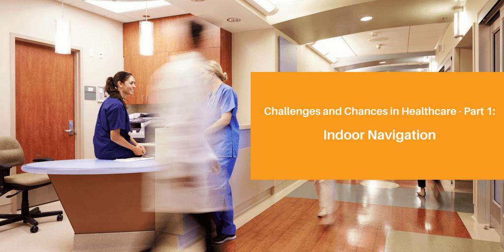 Challenges and Chances in Healthcare - Indoor Navigation