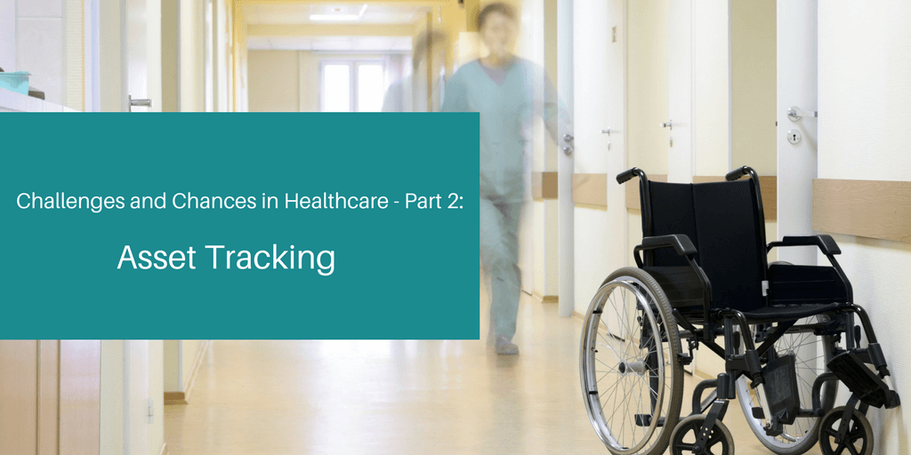 Challenges and Chances in Healthcare - Asset Tracking